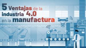 5 Ventajas De La Industria 4 0 En La Manufactura