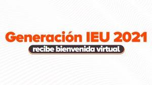 generación 2021 de universidad ieu recibe bienvenida virtual