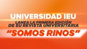 universidad ieu lanza la primera edición de su revista universitaria somos rinos