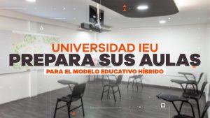 universidad ieu prepara sus aulas para el modelo educativo híbrido