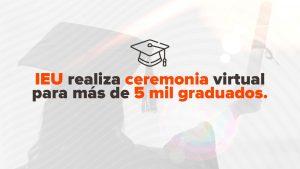 Ieu Realiza Ceremonia Virtual Para Más De 5 Mil Graduados
