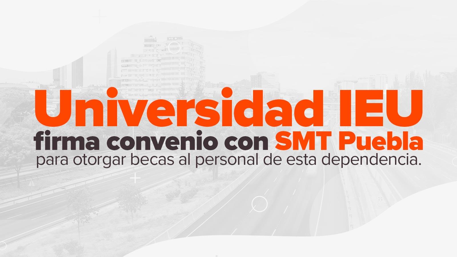 Universidad Ieu Firma Convenio Con Smt Puebla Para Otorgar Becas Al Personal De Esta Dependencia