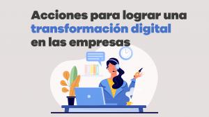 acciones para lograr una transformación digital en las empresas