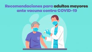 recomendaciones para adultos mayores ante vacuna contra covid 19 02