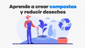 aprende a crear compostas y reducir desechos