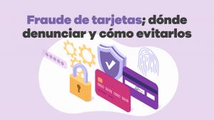 fraude de tarjetas; dónde denunciar y cómo evitarlos