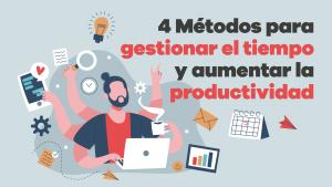 4 métodos para gestionar el tiempo y aumentar la productividad 02